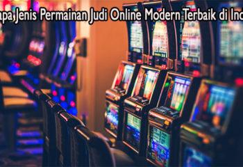 Beberapa Jenis Permainan Judi Online Modern Terbaik di Indonesia