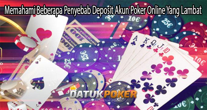Memahami Beberapa Penyebab Deposit Akun Poker Online Yang Lambat