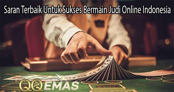 Saran Terbaik Untuk Sukses Bermain Judi Online Indonesia