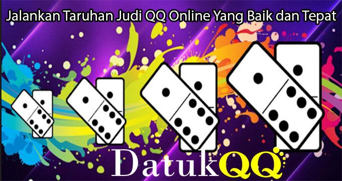 Jalankan Taruhan Judi QQ Online Yang Baik dan Tepat